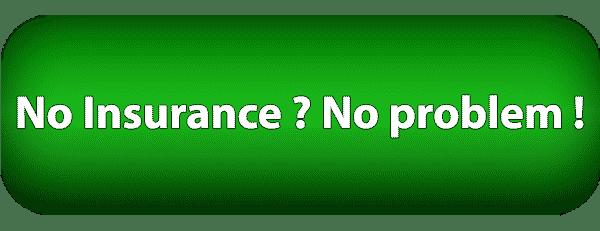 No Insurance? No Problem !